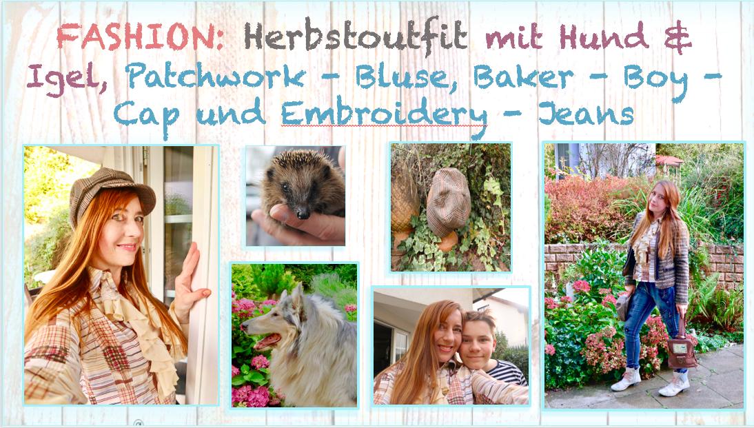 Fashion: Herbstoutfit  mit Hund &Igel, Patchwork – Bluse, Baker- Boy – Cap und Embroidery – Jeans